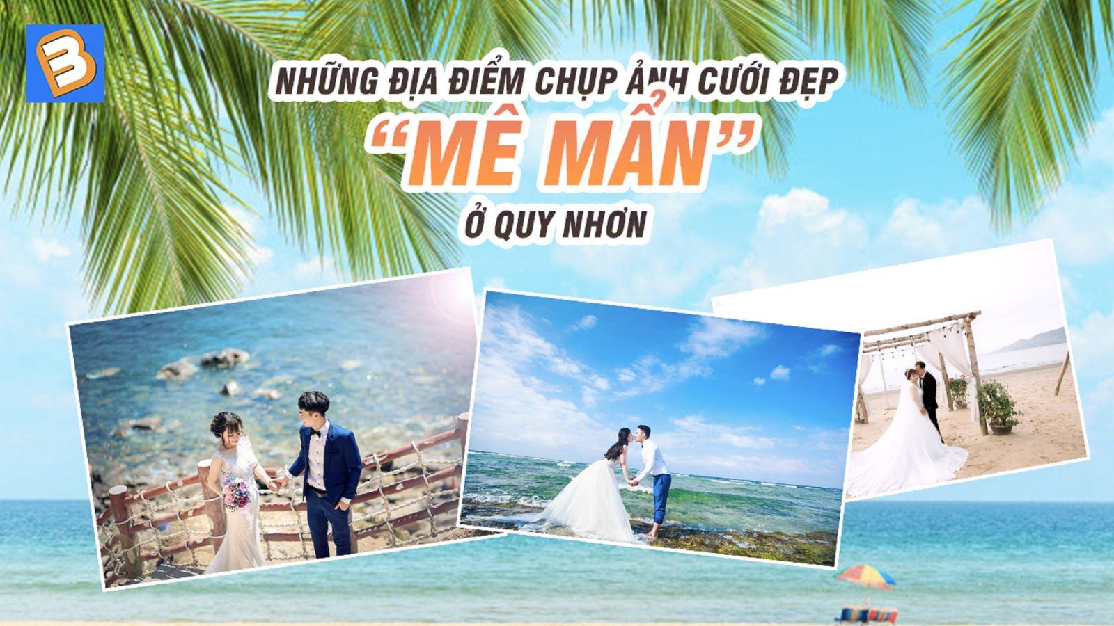 Những địa điểm chụp ảnh cưới đẹp 'mê mẩn' ở Quy Nhơn