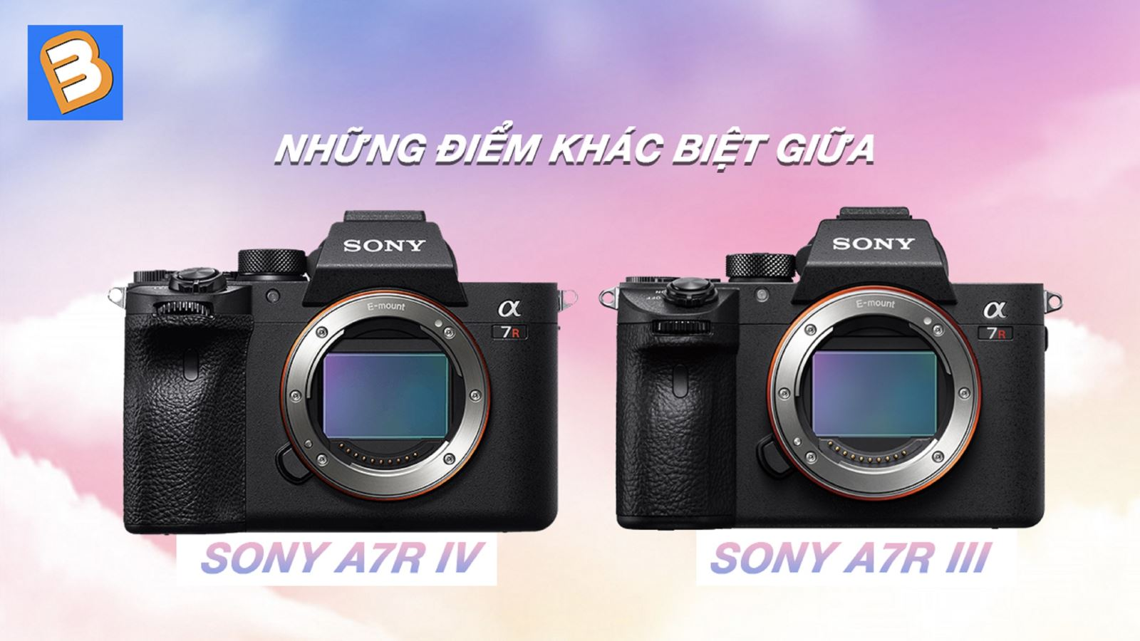 Những điểm khác biệt giữaSony A7R IV và Sony A7R III