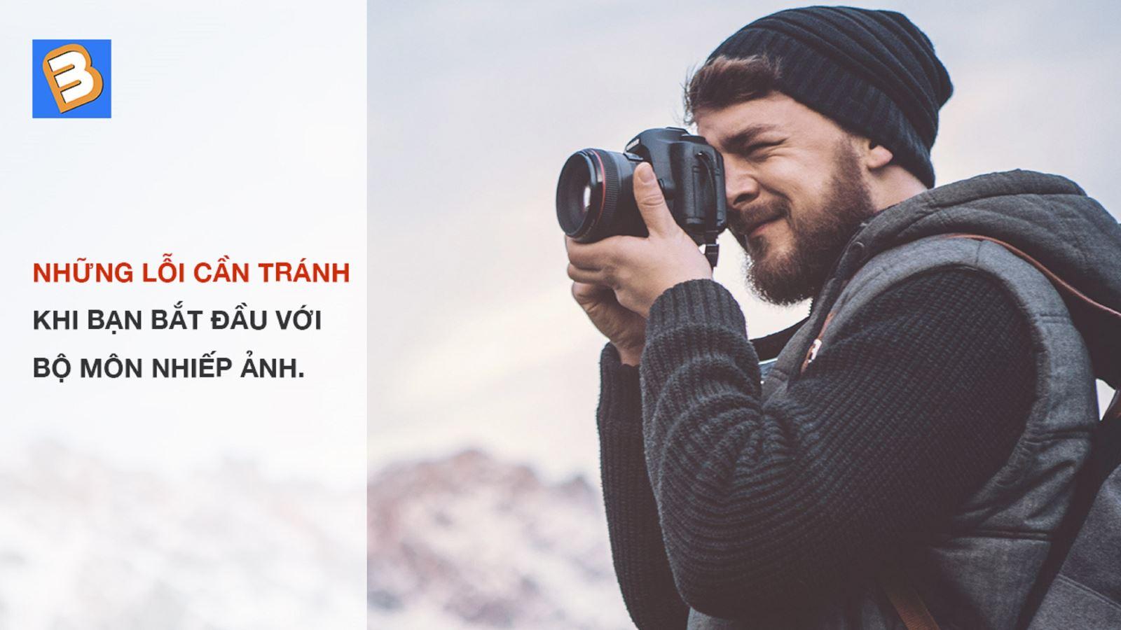 Nhữnglỗi cần tránh khi bạn bắt đầu với bộ môn nhiếp ảnh