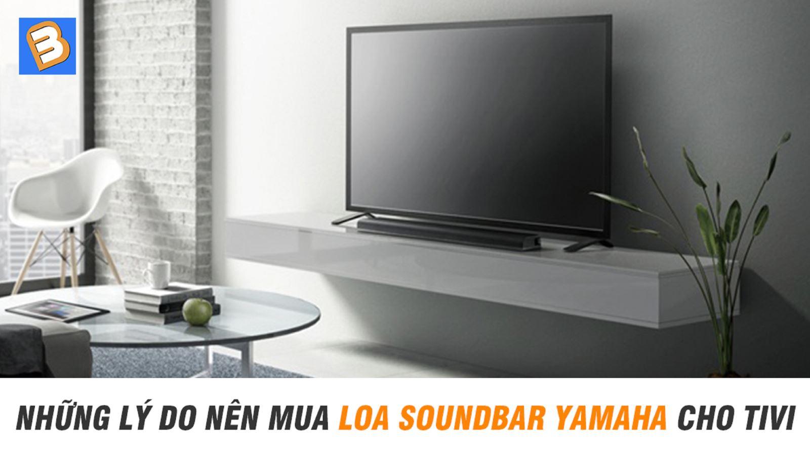Những lý do nên mua loa soundbar Yamaha cho Tivi