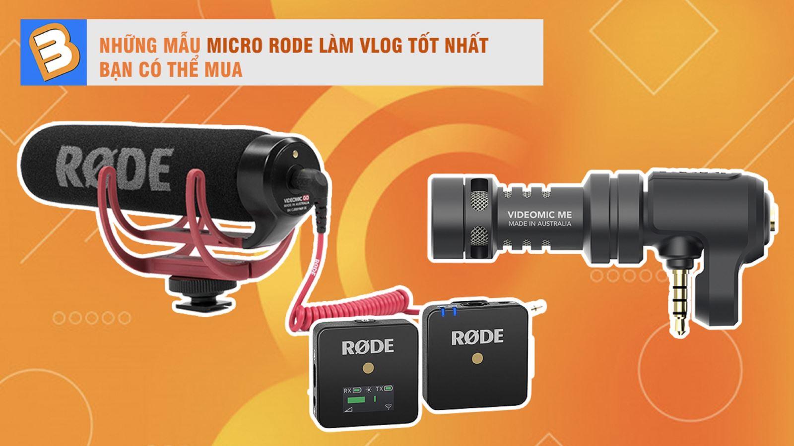 Những mẫu micro Rode làm Vlog tốt nhất bạn có thể mua