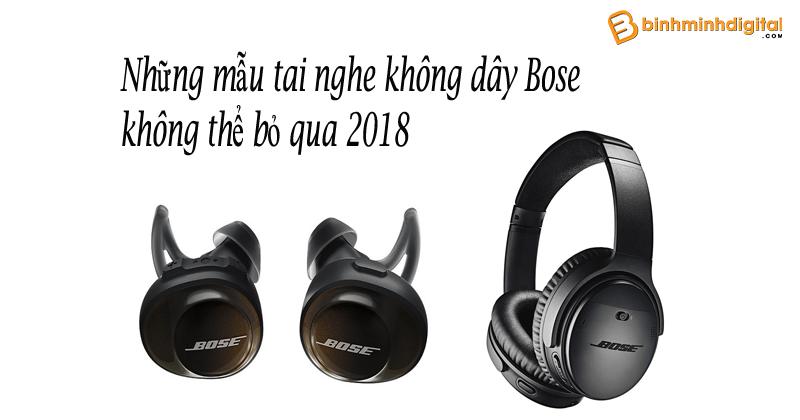 Những mẫu tai nghe không dây Bose không thể bỏ qua 2018