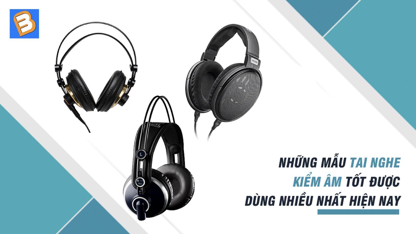 Những mẫu tai nghe kiểm âm tốt được dùng nhiều nhất hiện nay