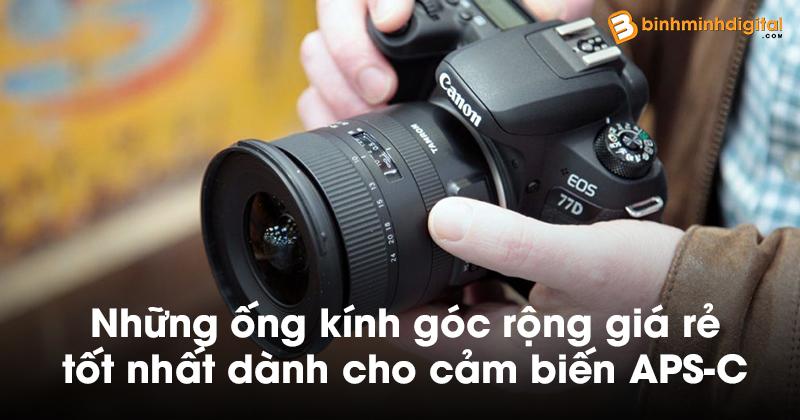 Những ống kính góc rộng giá rẻ tốt nhất dành cho cảm biến APS-C