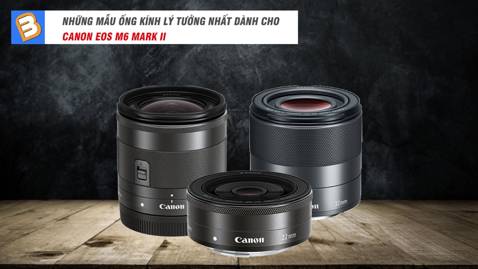 Những mẫu ống kính lý tưởng nhất dành cho CanonEOS M6 Mark II