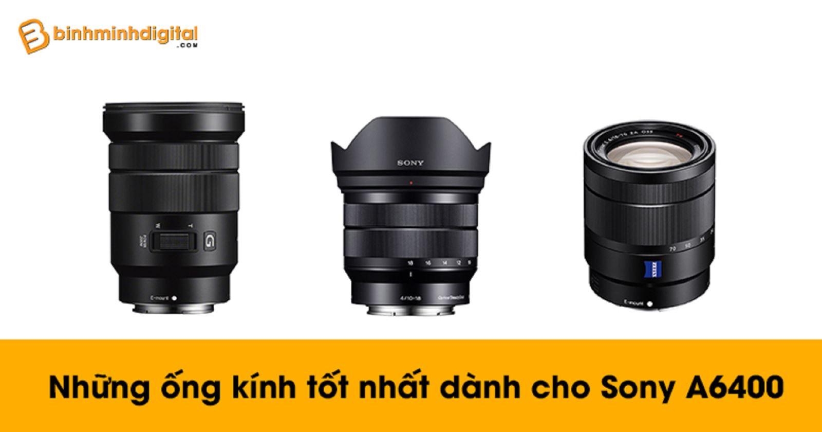 Những ống kính tốt nhất dành cho Sony A6400