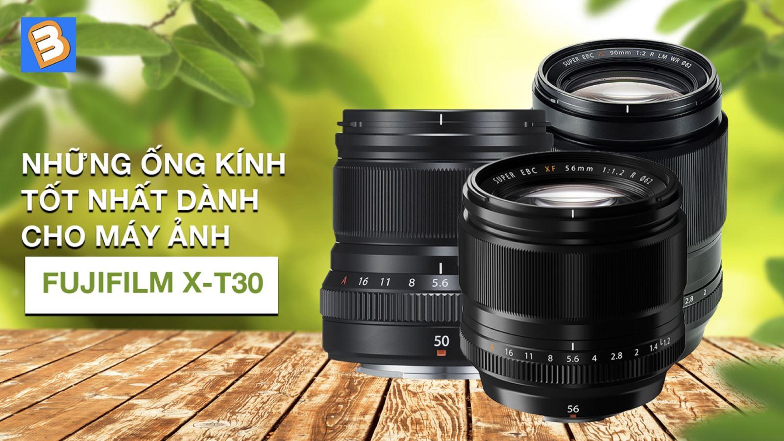 Những ống kính tốt nhất dành cho máy ảnhFujifilm X-T30