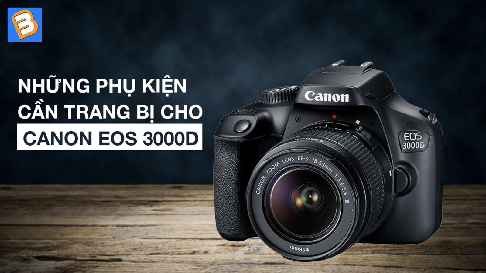 Những phụ kiện cần trang bị cho Canon EOS 3000D