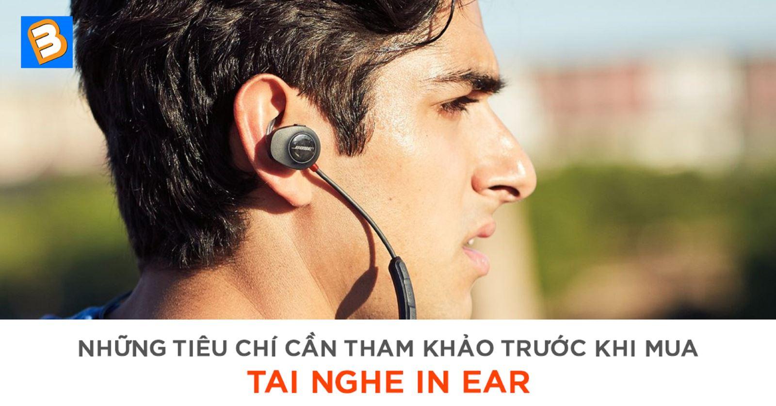 Những tiêu chí cần tham khảo trước khi mua tai nghe in ear