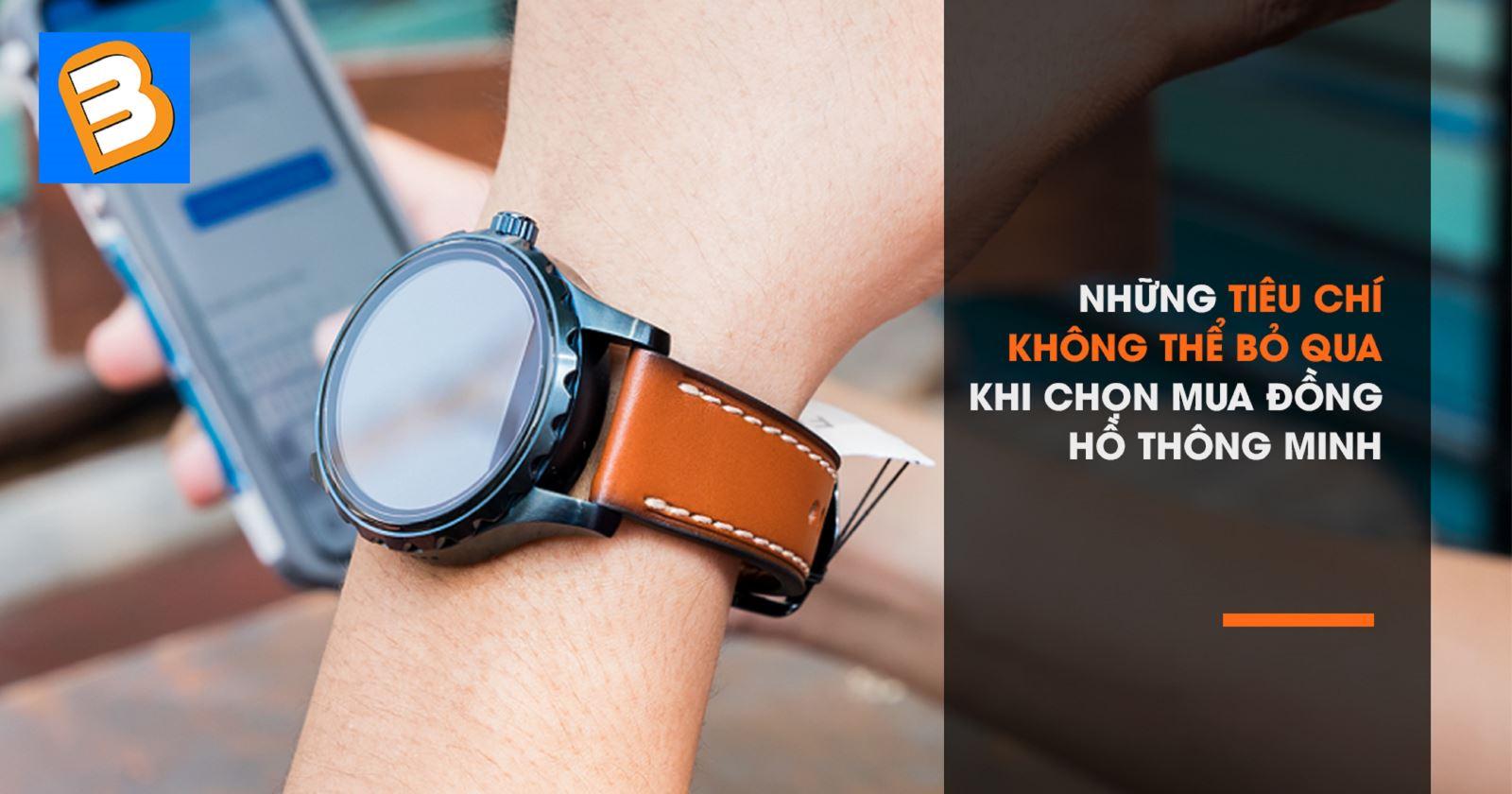 Những tiêu chí không thể bỏ qua khi chọn mua đồng hồ thông minh