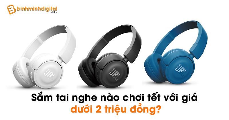 Sắm tai nghe nào chơi tết với giá dưới 2 triệu đồng?