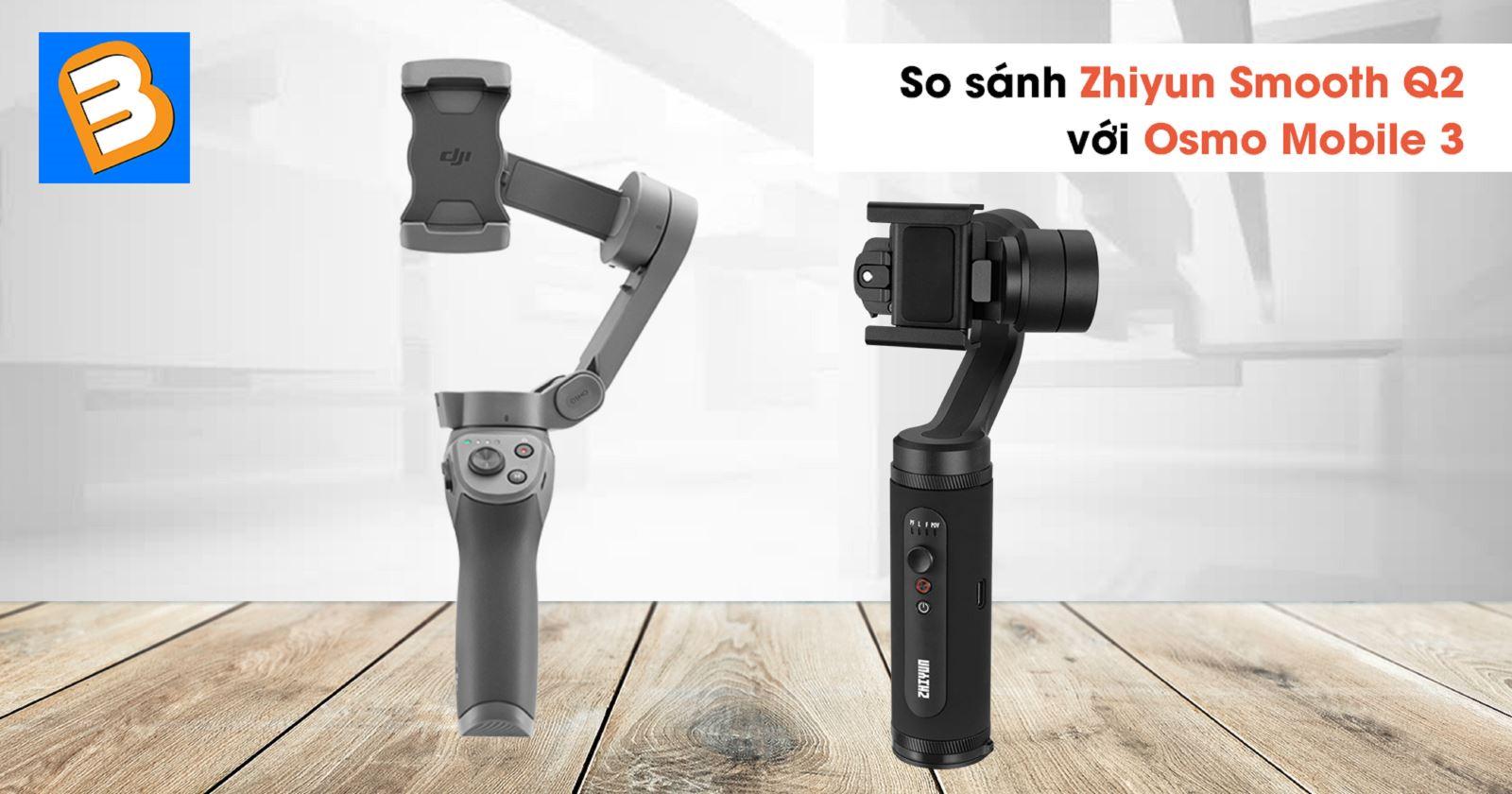 So sánh Zhiyun Smooth Q2 và Osmo Mobile 3