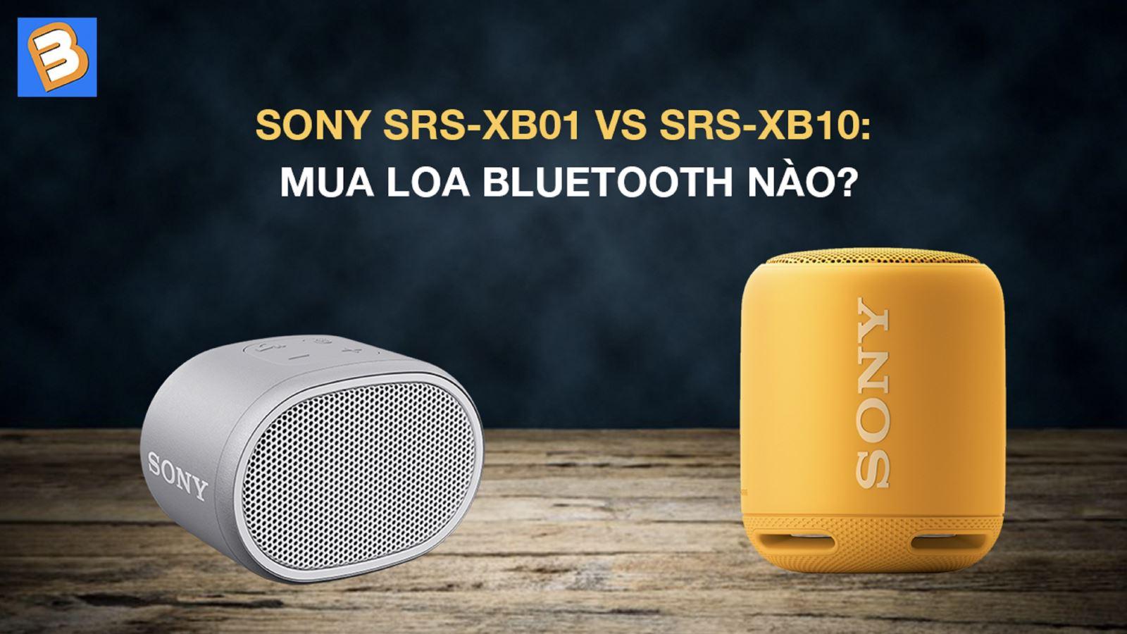 Sony SRS-XB01 vsSRS-XB10: mua loa bluetooth nào?