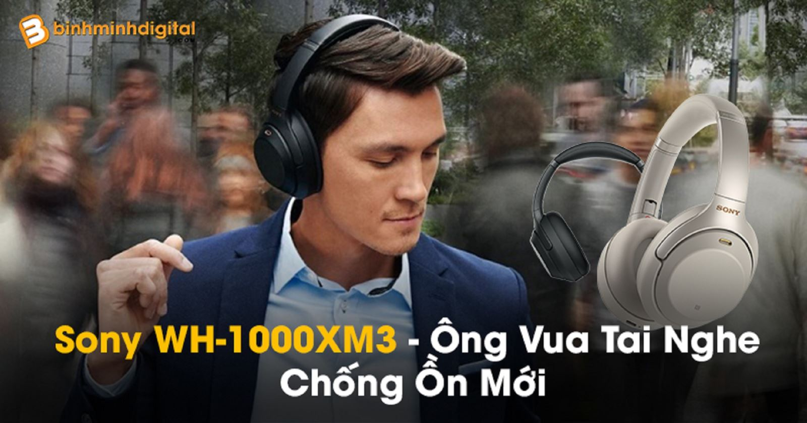 Sony WH-1000XM3 -Ông Vua Tai Nghe Chống Ồn Mới