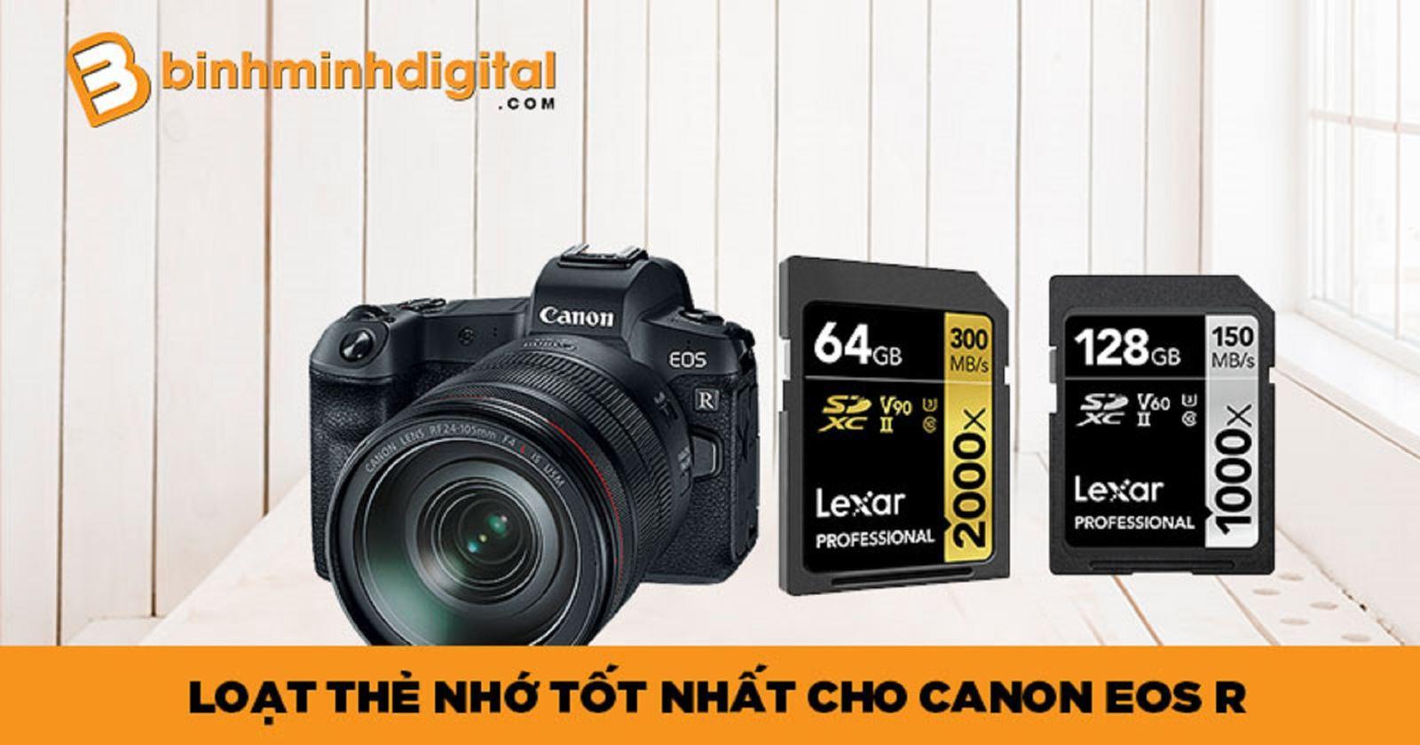 Loạt thẻ nhớ tốt nhất cho Canon EOS R