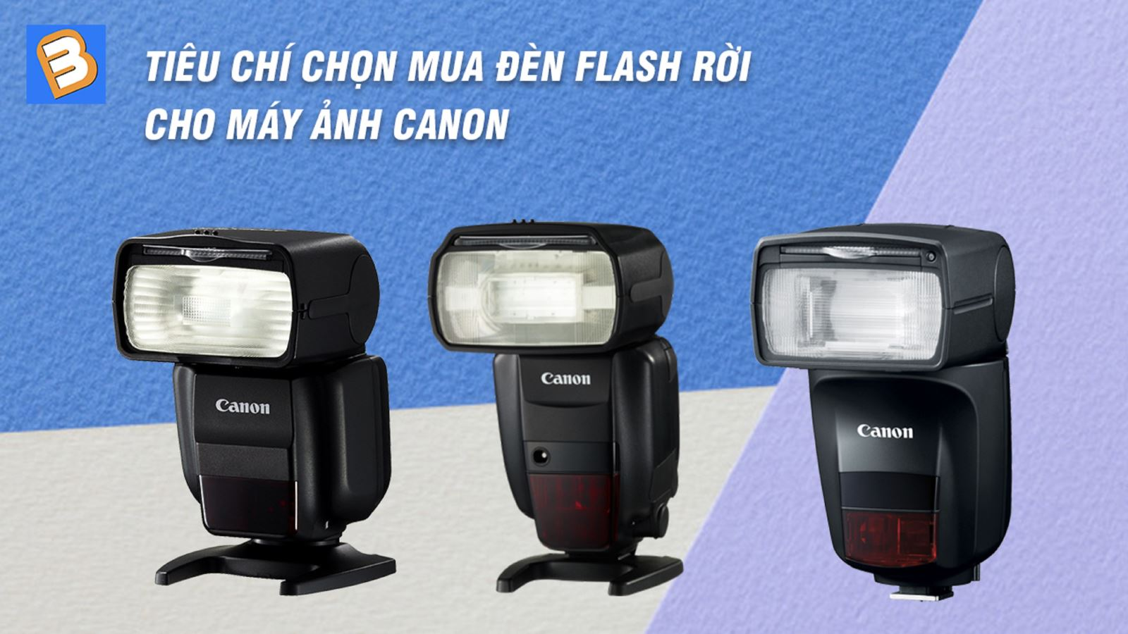 Tiêu chí chọn mua đèn Flash rời cho máy ảnh Canon