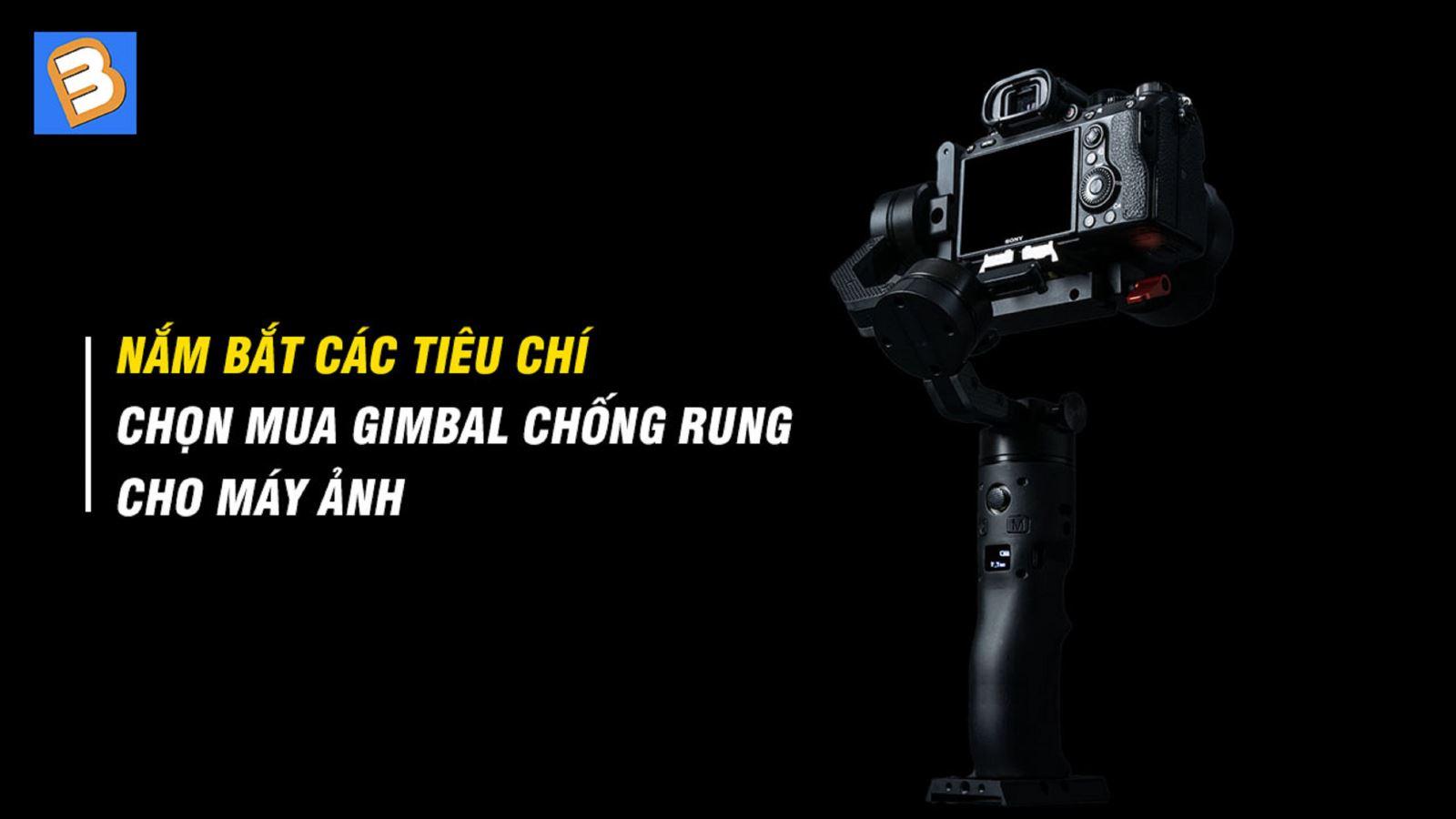Nắm bắt các tiêu chíchọn mua gimbal chống rung cho máy ảnh