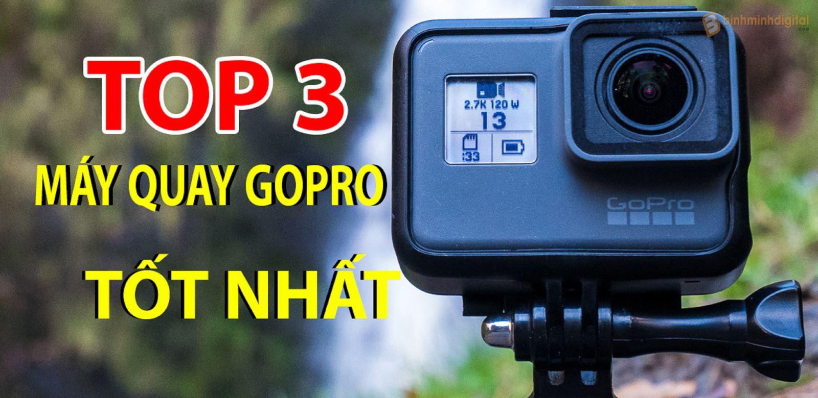 Top 3 máy quay hành trình GoPro tốt nhất hiện nay