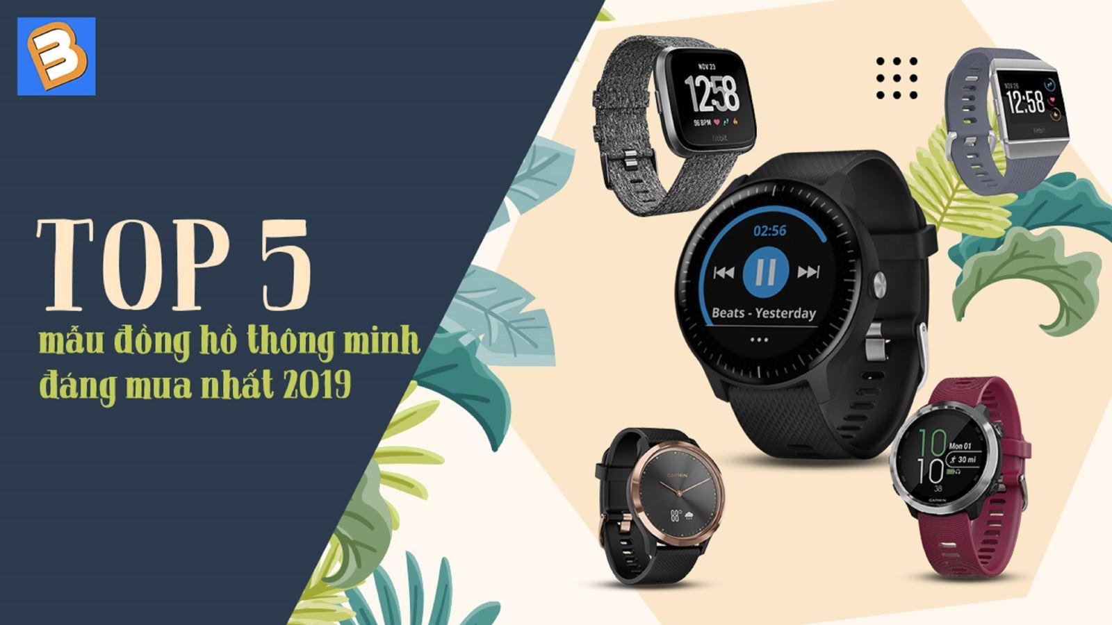 Top 5mẫu đồng hồ thông minh đáng mua nhất 2019
