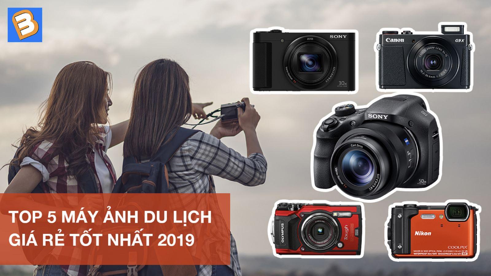 Top 5 máy ảnh du lịch giá rẻ tốt nhất 2019
