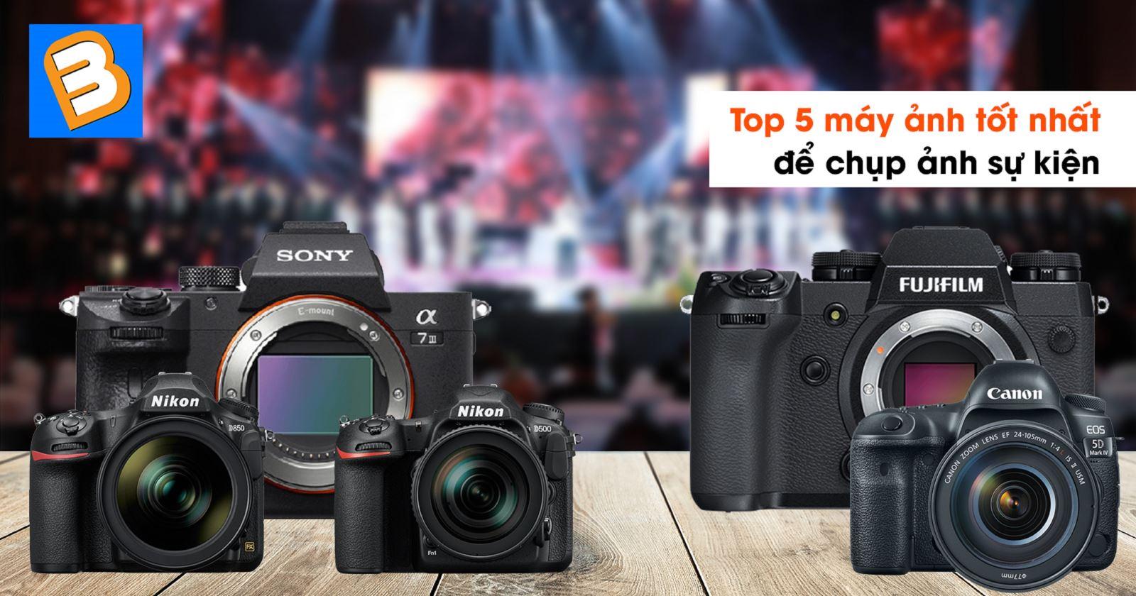 Top 5 máy ảnh tốt nhấtđể chụp ảnh sự kiện
