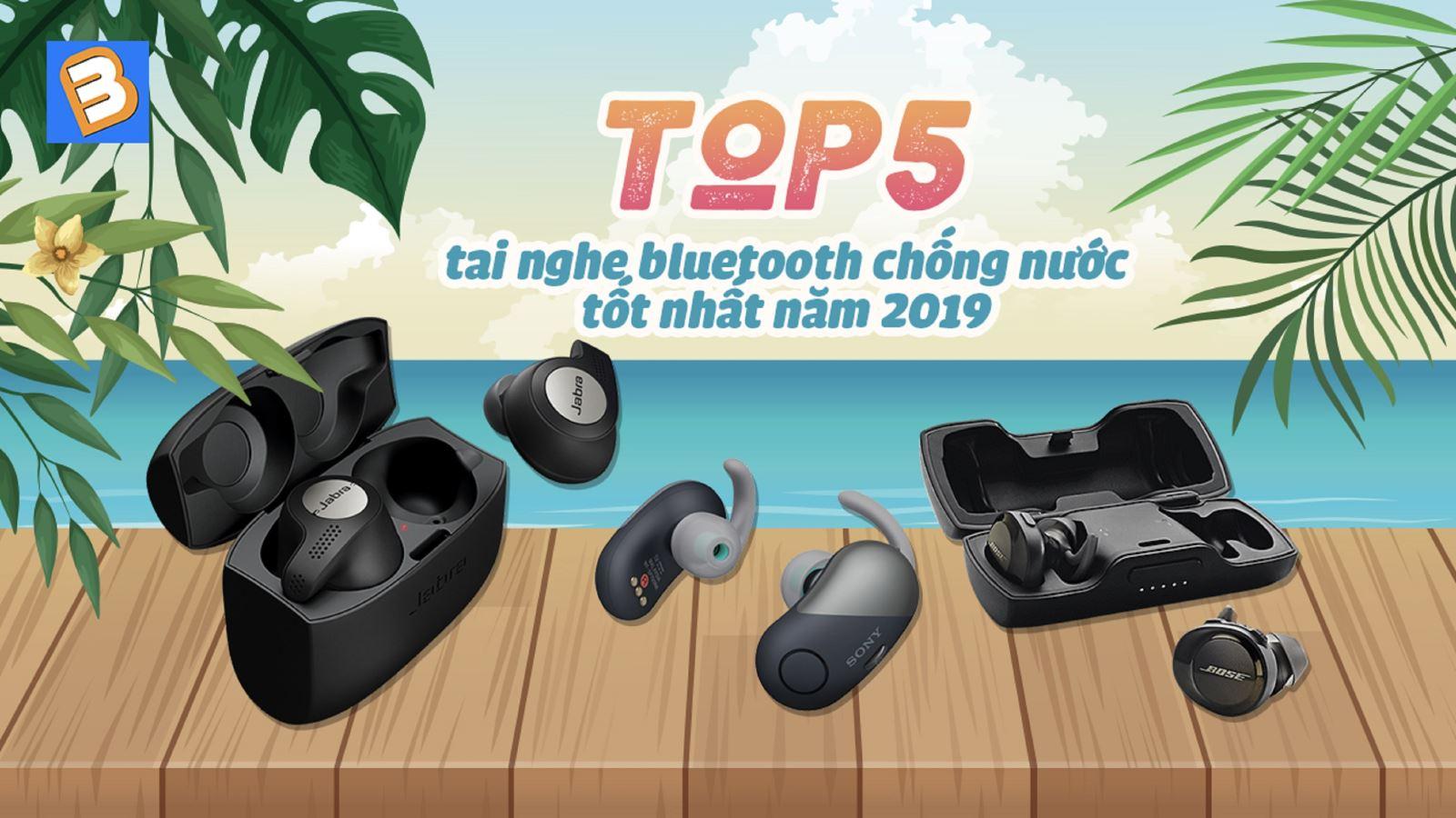 Top 5tai nghe bluetooth chống nước tốt nhất năm2019