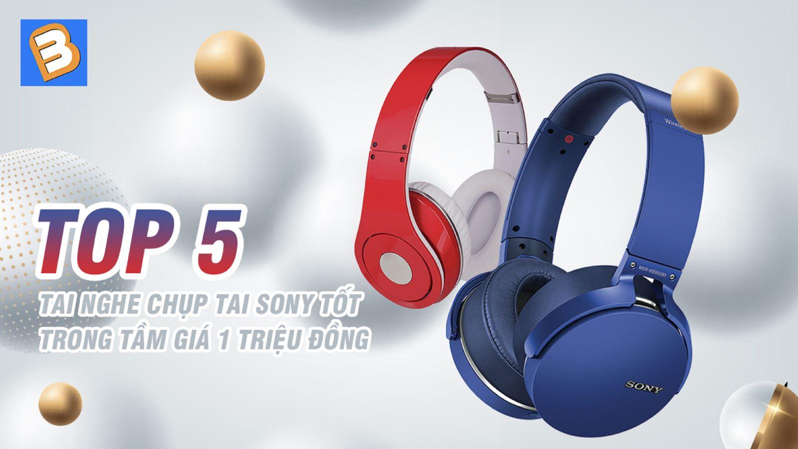 Top 5 tai nghe chụp tai Sony tốttrong tầm giá 1 triệu đồng
