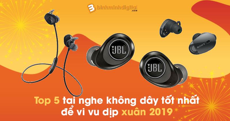 Top 5 tai nghe không dây tốt nhất để vi vu dịp xuân 2019