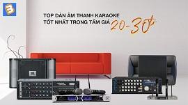 Top dàn âm thanh karaoke tốt nhất trong tầm giá 20-30 triệu