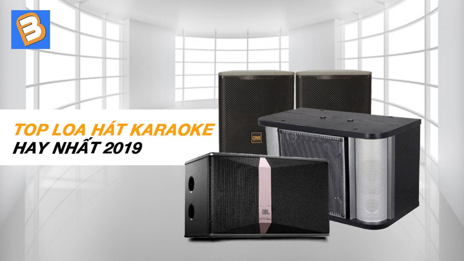 Top loa hát karaoke hay nhất 2019