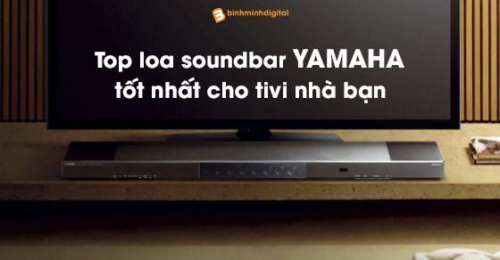 Top loa soundbar yamaha tốt nhất cho tivi nhà bạn