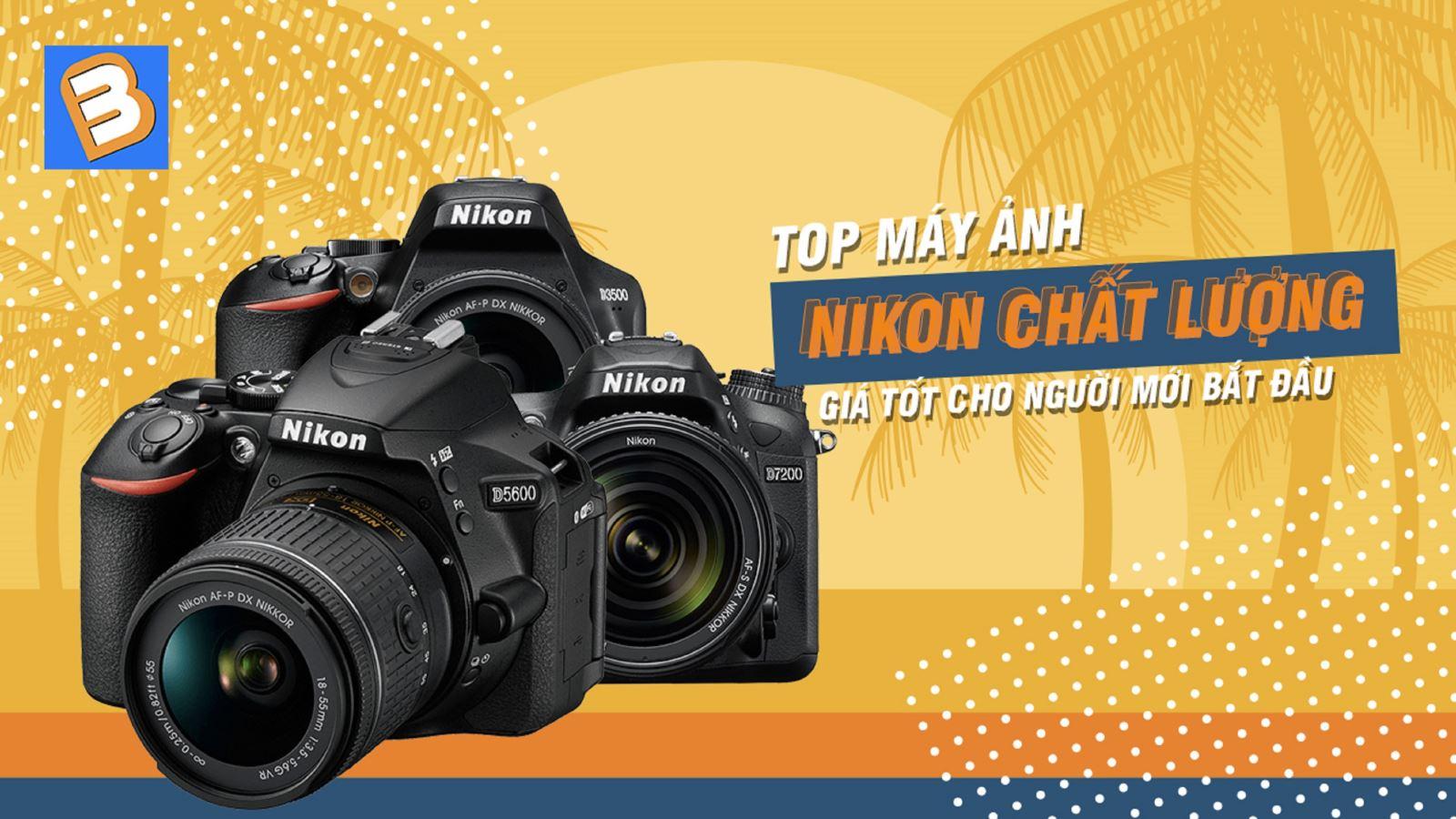 Top máy ảnh Nikonchất lượng, giá tốt cho người mới bắt đầu