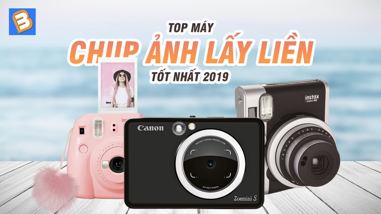 TOP máy chụp ảnh lấy liền tốt nhất 2019