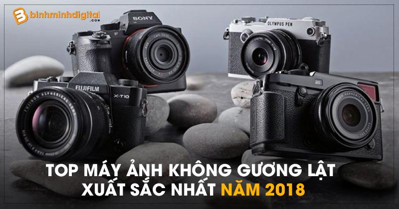 Top máy ảnh không gương lật xuất sắc nhất năm 2018