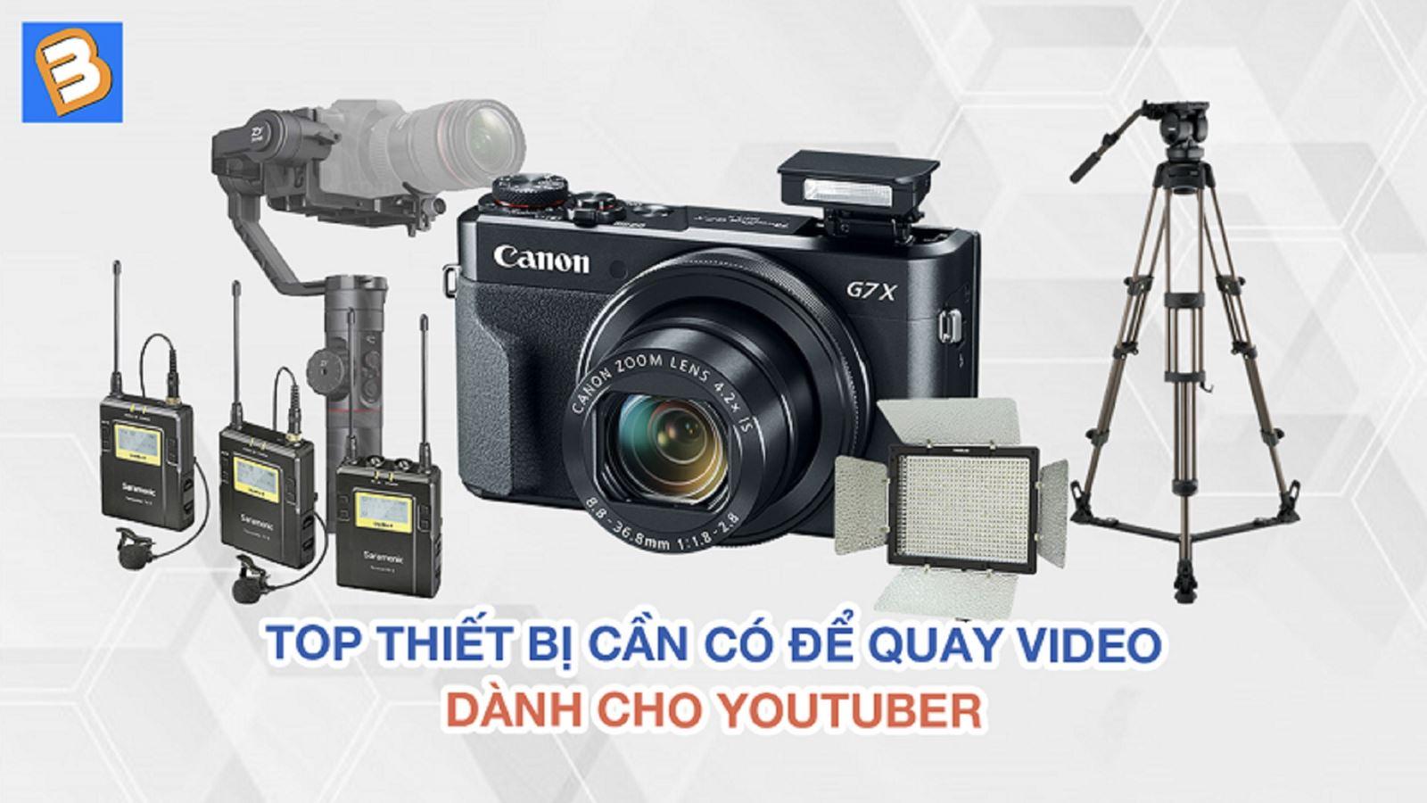 Top thiết bị cần có để quay video dành cho Youtuber