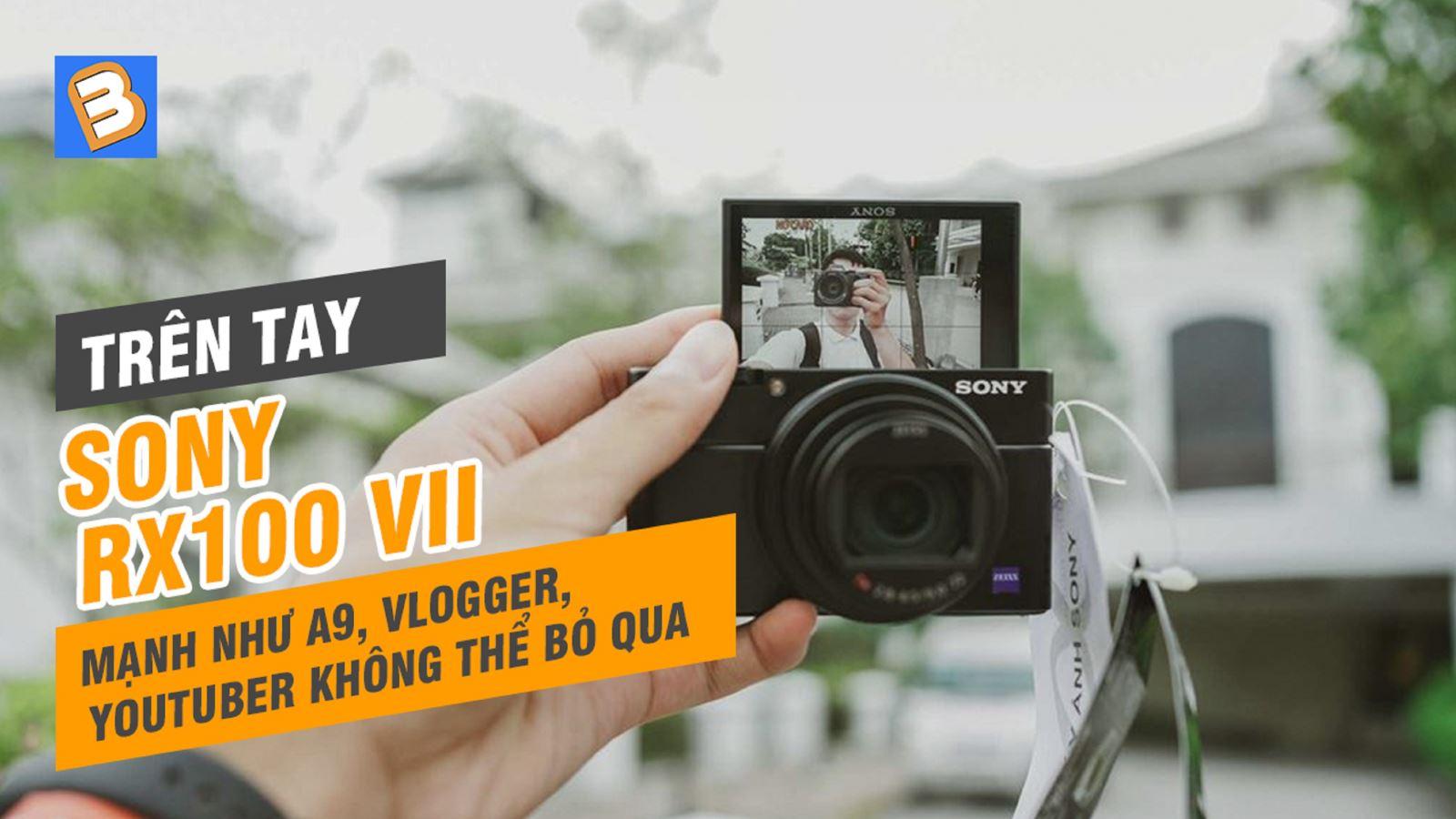 Trên tay Sony RX100 VII:mạnh như A9,vlogger, youtuber không thể bỏ qua