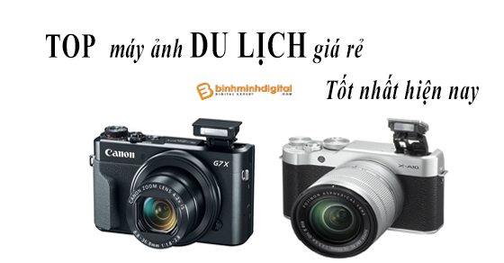 Top máy ảnh du lịch giá rẻ tốt nhất 2018