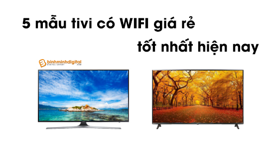 5 mẫu tivi có Wifi giá rẻ tốt nhất hiện nay