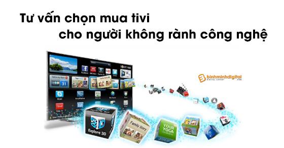 Tư vấn chọn mua tivi cho người không rành công nghệ